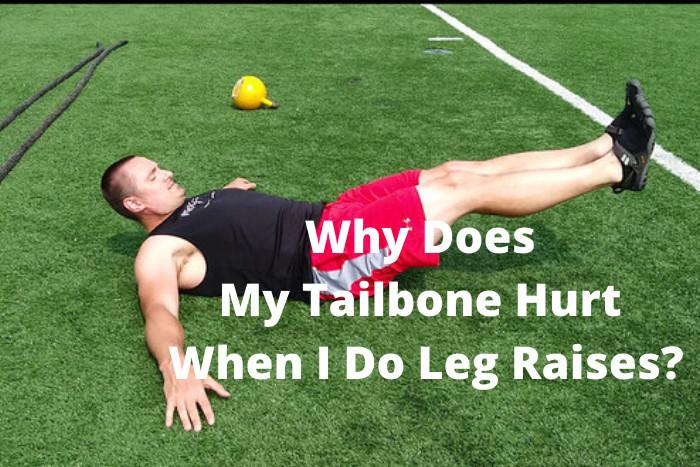 Why Does My Tailbone Hurt When I Do Leg Raises