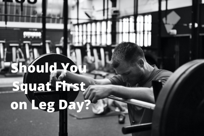 Should You Do Squats First on Leg Day