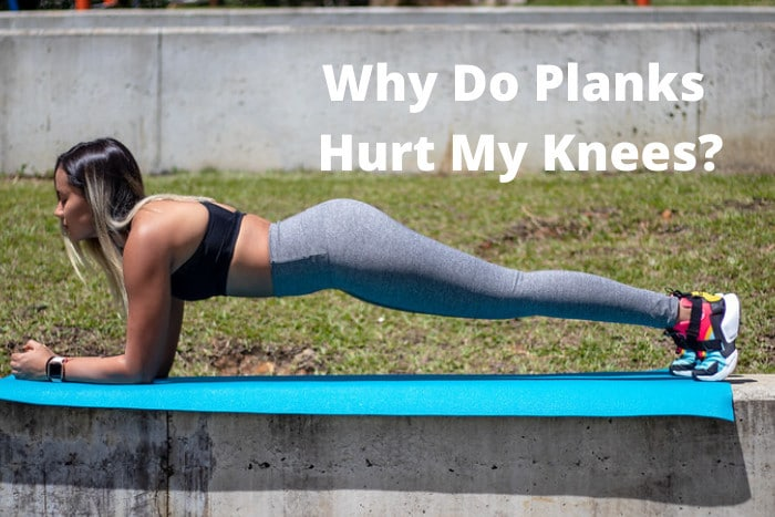 Why Do Planks Hurt My Knees