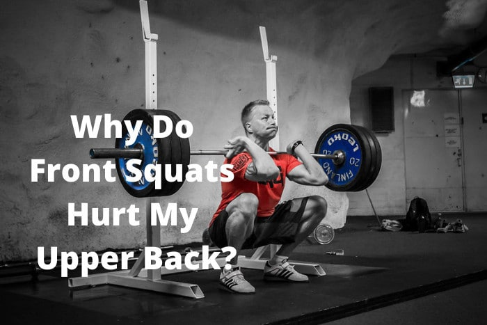 Why Do Front Squats Hurt My Upper Back
