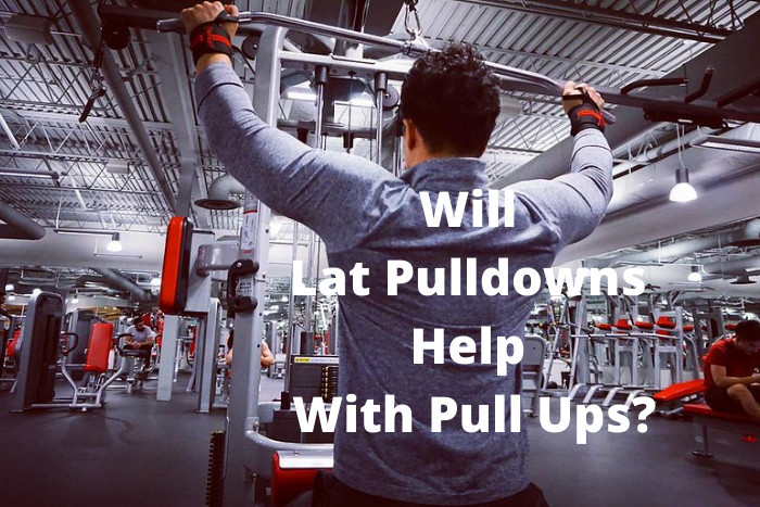 Will Lat Pulldowns Help With Pull Ups