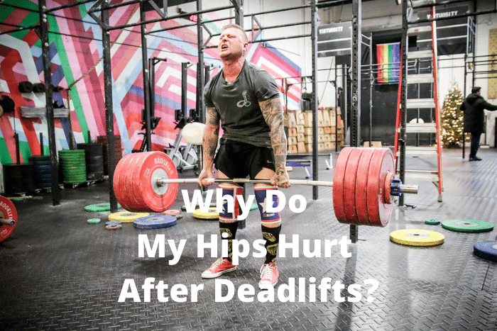 Why Do My Hips Hurt After Deadlifts