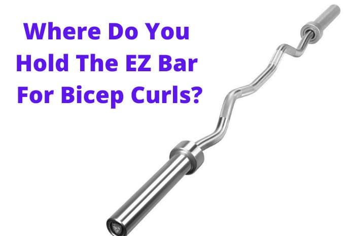 Where Do You Hold The EZ Bar For Bicep Curls