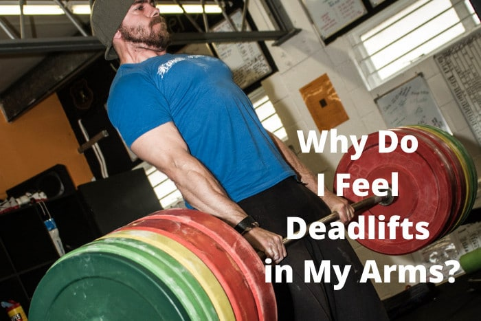 Why Do I Feel Deadlifts in My Arms