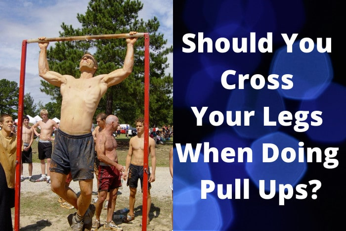 Should You Cross Your Legs When Doing Pull Ups