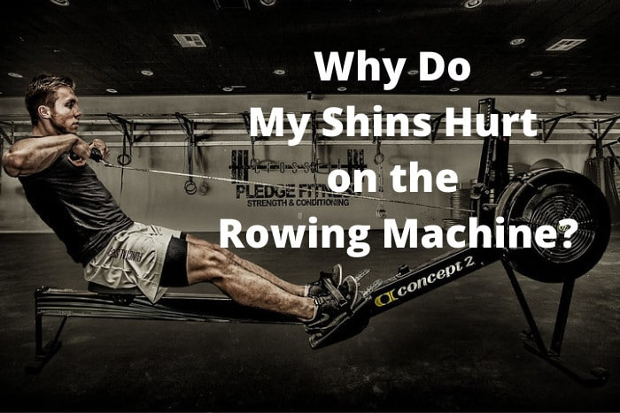 Why Do My Shins Hurt on the Rowing Machine