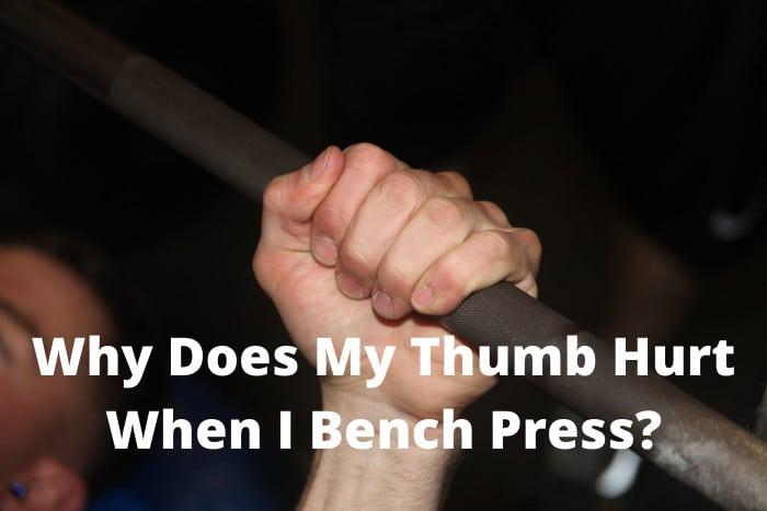 Why Does My Thumb Hurt When I Bench Press