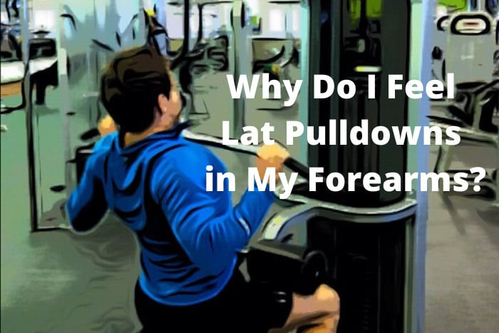 Why Do I Feel Lat Pulldowns in My Forearms