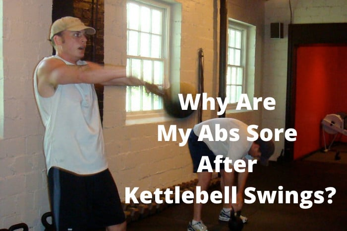 Why Are My Abs Sore After Kettlebell Swings