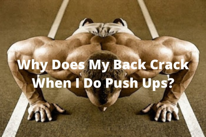 Why Does My Back Crack When I Do Push Ups