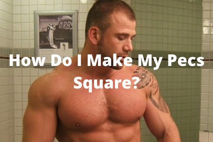 How Do I Make My Pecs Square