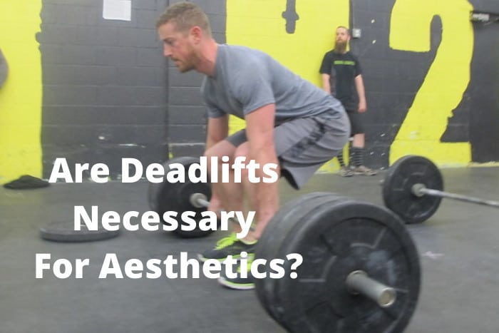 Are Deadlifts Necessary For Aesthetics