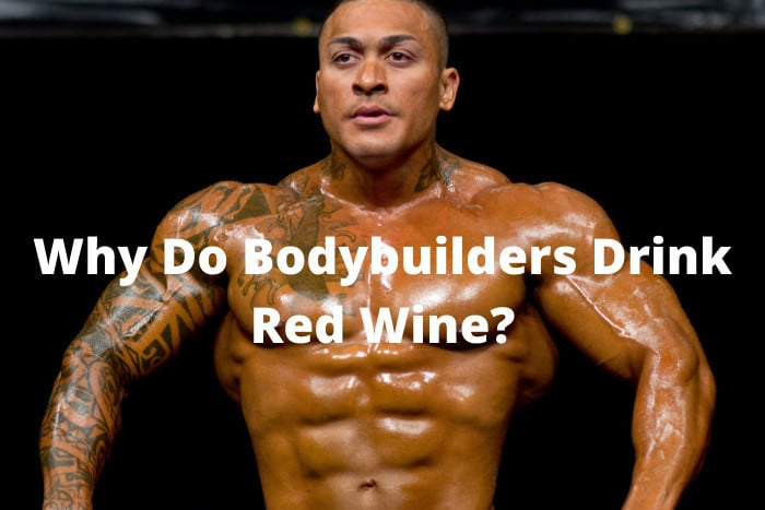 Why Do Bodybuilders Drink Red Wine