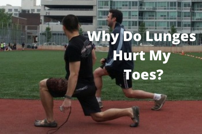Why Do Lunges Hurt My Toes