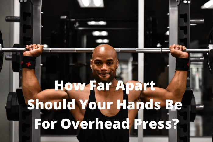 How Far Apart Should Your Hands Be For Overhead Press