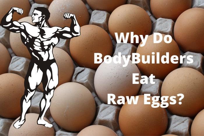 Why Do BodyBuilders Eat Raw Eggs