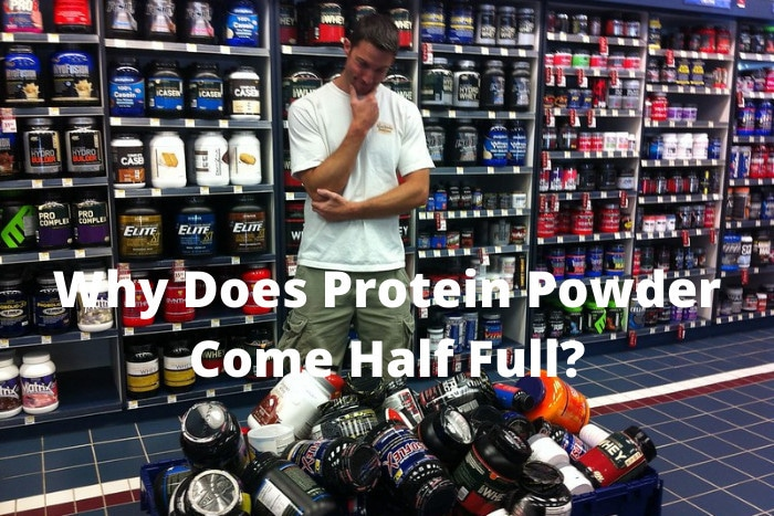 Why Does Protein Powder Come Half Full