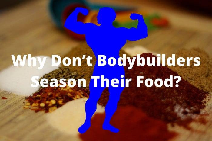 Why Don't Bodybuilders Season Their Food