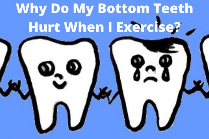 Why Do My Bottom Teeth Hurt When I Exercise